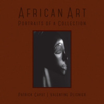 African art. Portraits of a collection - Patrick Caput |