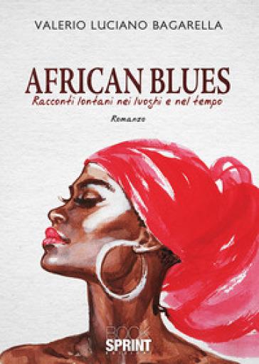 African blues. Racconti lontani nei luoghi e nel tempo - Valerio Luciano Bagarella | Thecosgala.com