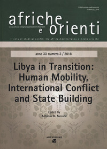 Afriche e Orienti (2018). 3: Libya in transition. Human mobility. International conflict and State building - A. M. Morone |