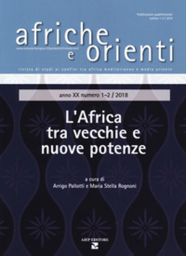 Afriche e orienti (2018). 1-2: L' Africa tra vecchie e nuove potenze - A. Pallotti | Rochesterscifianimecon.com