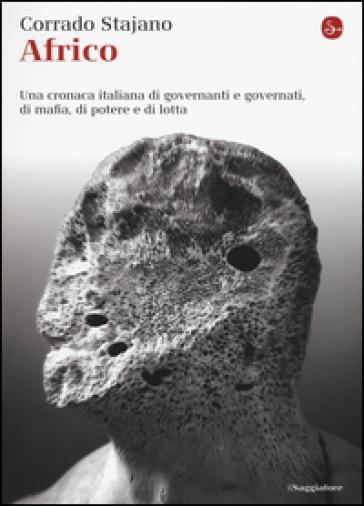 Africo. Una cronaca italiana di governanti e governati, di mafia, di potere e di lotta - Corrado Stajano |