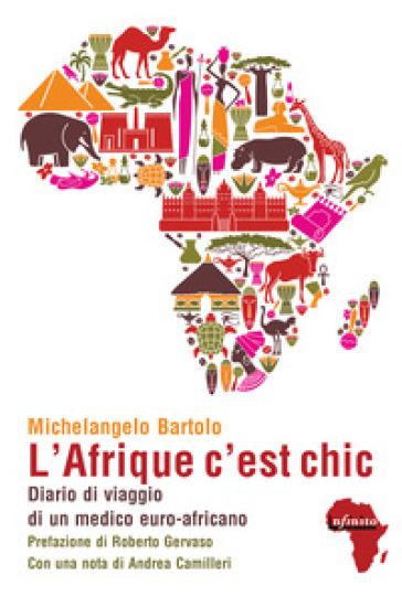 L'Afrique c'est chic. Diario di viaggio di un medico euroafricano - Michelangelo Bartolo |