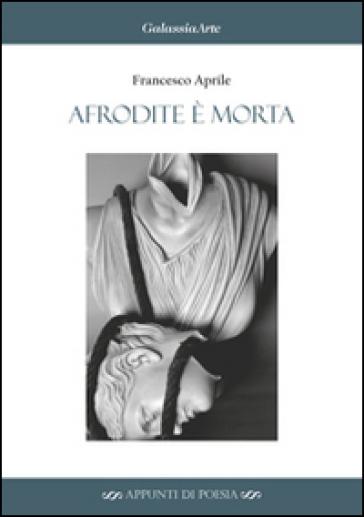 Afrodite è morta - Francesco Aprile |
