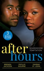 After Hours: Boardroom Temptation: Bachelor Unforgiving (Bachelors in Demand) / Moonlight Kisses / Taming Her Billionaire