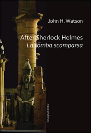 After Sherlock Holmes. La tomba scomparsa - John H. Watson   Ericsfund.org
