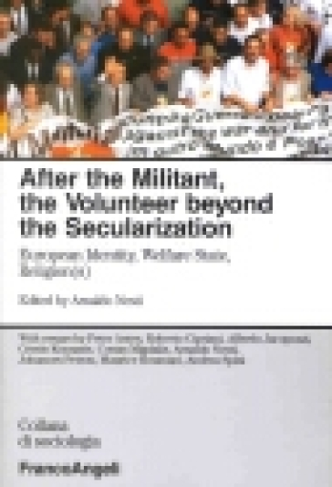 After the Militant, the Volunteer beyond the Secularization. European Identity, Welfare State, Religion(s)