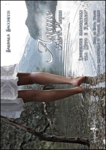 Agane-fate d'acqua. Leggende immortali tra mito e realtà - Barbara Bacchetti pdf epub