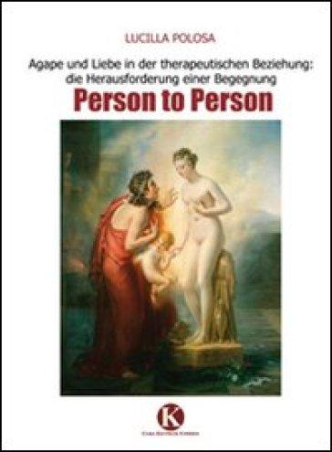 Agape und Liebe in der therapeutischen Beziehung: die Herausforderung einer Begegnung Person to Person - Lucilla Polosa  