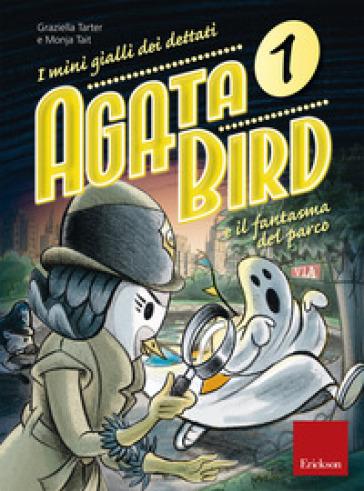 Agata Bird e il fantasma del parco. I minigialli dei dettati. Con adesivi - Graziella Tarter   Jonathanterrington.com
