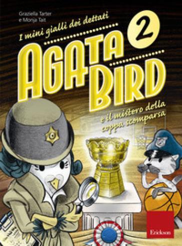 Agata Bird e il mistero della coppa. I minigialli dei dettati. Con adesivi - Graziella Tarter |