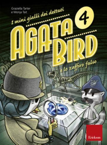 Agata Bird e lo zaffiro falso. I mini gialli dei dettati. Con File audio per il download. 4. - Graziella Tarter | Thecosgala.com