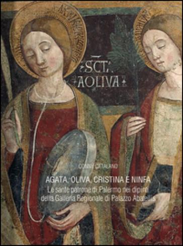 Agata, Oliva, Cristina e Ninfa. Le sante patrone di Palermo nei dipinti della Galleria Regionale di Palazzo Abatellis - Conny Catalano |