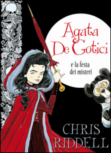 Agata de Gotici e la festa dei misteri. Ediz. illustrata - Chris Riddell   Thecosgala.com