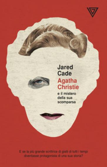 Agatha Christie e il mistero della sua scomparsa - Jared Cade | Thecosgala.com