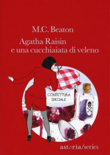 Agatha Raisin e una cucchiaiata di veleno - M. C. Beaton |