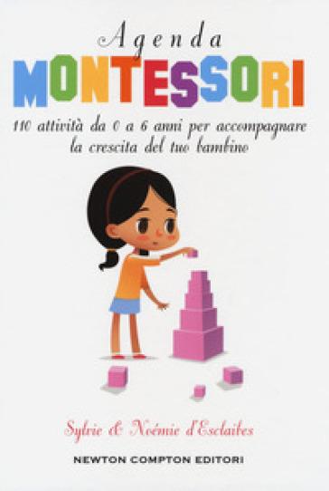 Agenda Montessori. 110 attività da 0 a 6 anni per accompagnare la crescita del tuo bambino - Noémie d'Esclaibes |