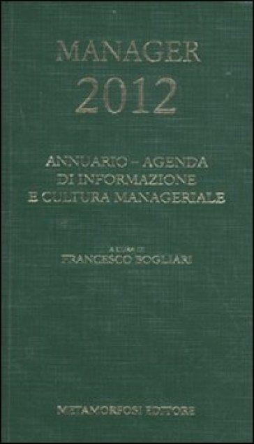 Agenda del manager 2012. Annuario di informazione e cultura manageriale