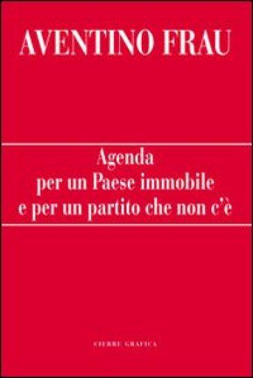 Agenda per un paese immobile e per un partito che non c'è - Aventino Frau |