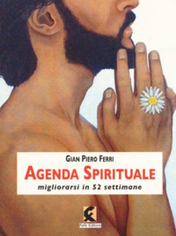 Agenda spirituale. Migliorarsi in 52 settimane - Gian Piero Ferri pdf epub