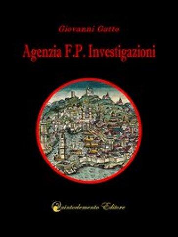Agenzia F.P. Investigazioni. La prima indagine di Gibì Parodi - Giovanni Gatto  