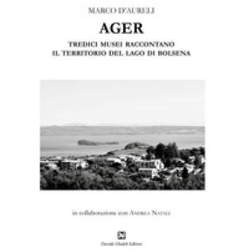 Ager. Tredici musei raccontano il territorio del lago di Bolsena - Marco D'Aureli | Rochesterscifianimecon.com