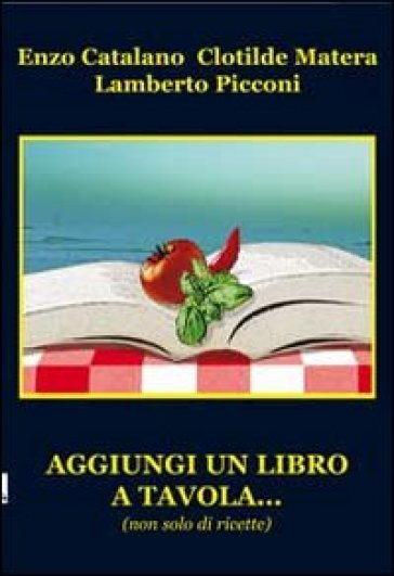 Aggiungi un libro a tavola... (non solo di ricette) - Enzo Catalano | Rochesterscifianimecon.com