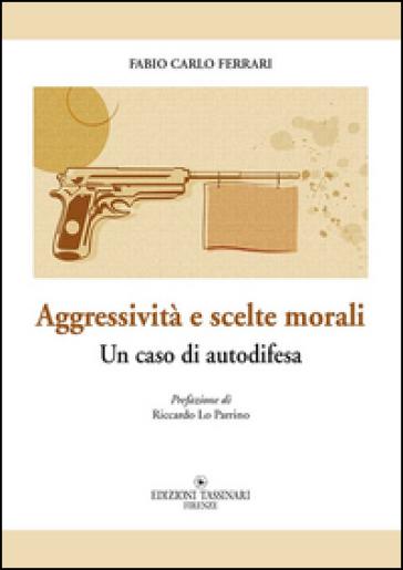 Aggressività e scelte morali. Un caso di autodifesa - Fabio C. Ferrari   Jonathanterrington.com