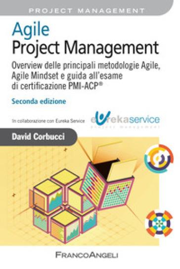 Agile Project Management. Overview delle principali metodologie Agile, Agile Mindset e guida all'esame di certificazione PMI-ACP® - David Corbucci | Thecosgala.com