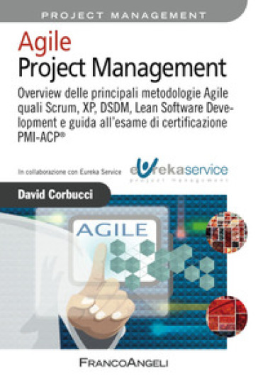 Agile project management. Overview delle principali metodologie Agile quali Scrum, XP, DSDM, Lean Software Development e guida all'esame di certificazione PMI-ACP®