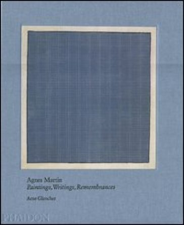 Agnes Martin. Painting, writings, remembrances