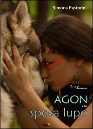 Agon e la sposa lupo - Simona Pastorini  