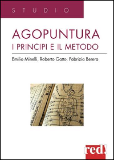 Agopuntura. I principi e il metodo - Emilio Minelli |
