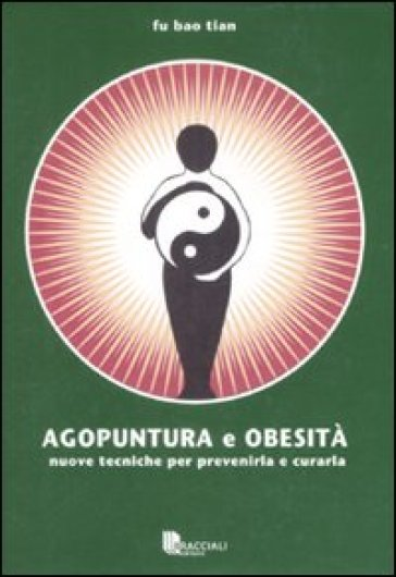 Agopuntura e obesità. Nuove tecniche per prevenirla e curarla - Tian Fu Bao | Rochesterscifianimecon.com