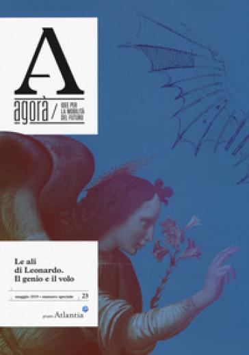 Agorà. Idee per la mobilità del futuro (2019). 23: Le ali di Leonardo. Il genio, il volo (maggio)