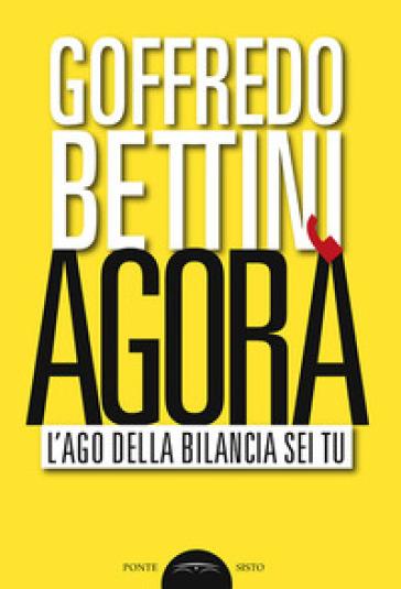 Agorà. L'ago della bilancia sei tu - Goffredo Bettini | Ericsfund.org