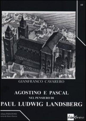 Agostino e Pascal nel pensiero di Paul Ludwig Landsberg - Gianfranco Cavarero  