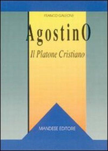 Agostino: il Platone cristiano - Franco Galeone |
