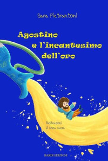 Agostino e l'incantesimo dell'oro - Sara Pietrantoni  