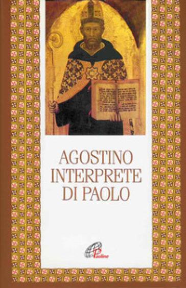 Agostino interprete di Paolo. Commento di alcune questioni tratte dalla lettera ai Romani. Commento incompiuto della lettera ai Romani - Agostino (Sant') |