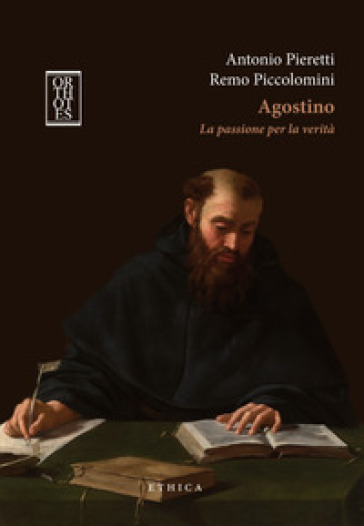 Agostino. La passione per la verità - Antonio Pieretti |