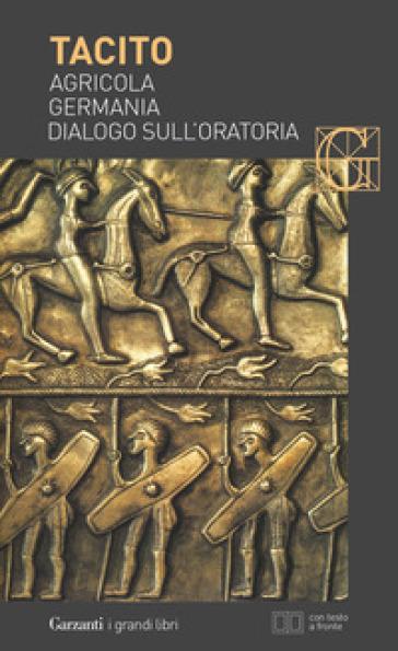 Agricola-Germania-Dialogo sull'oratoria. Testo latino a fronte - Publio Cornelio Tacito |