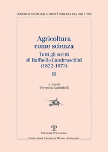 Agricoltura come scienza. Tutti gli scritti di Raffaello Lambruschini (1822-1873). 3. - Raffaello Lambruschini |