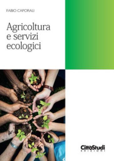 Agricoltura e servizi ecologici - Fabio Caporali |