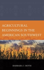 Agricultural Beginnings in the American Southwest