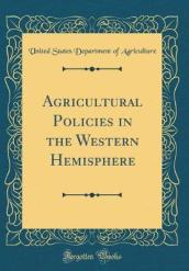 Agricultural Policies in the Western Hemisphere (Classic Reprint)