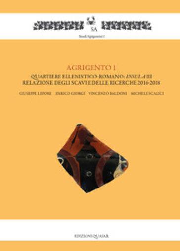 Agrigento 1. Quartiere ellenistico-romano: insula III. Relazione degli scavi e delle ricerche 2016-2018 - Giuseppe Lepore |