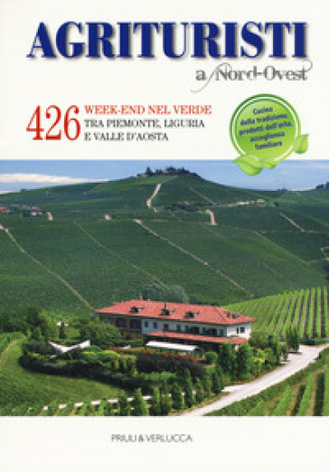 Agriturismi A Nord-Ovest. 426 week-end nel verde tra Piemonte, Liguria e Valle d'Aosta - Roberto Thoni | Ericsfund.org