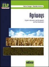 Agriways. English for agriculture, land management and rural development. Per le Scuole superiori. Con espansione online