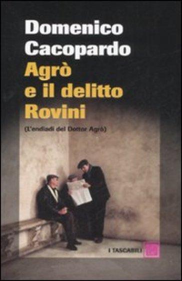 Agrò e il delitto Rovini. (L'endiadi del dottor Agrò) - Domenico Cacopardo |