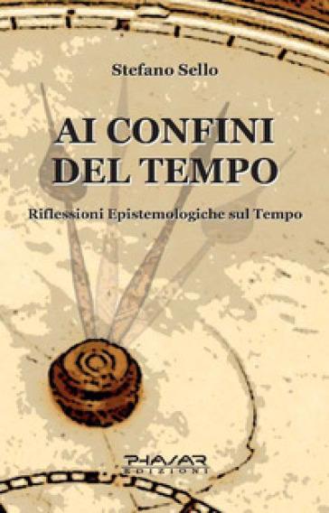 Ai confini del tempo - Stefano Sello |